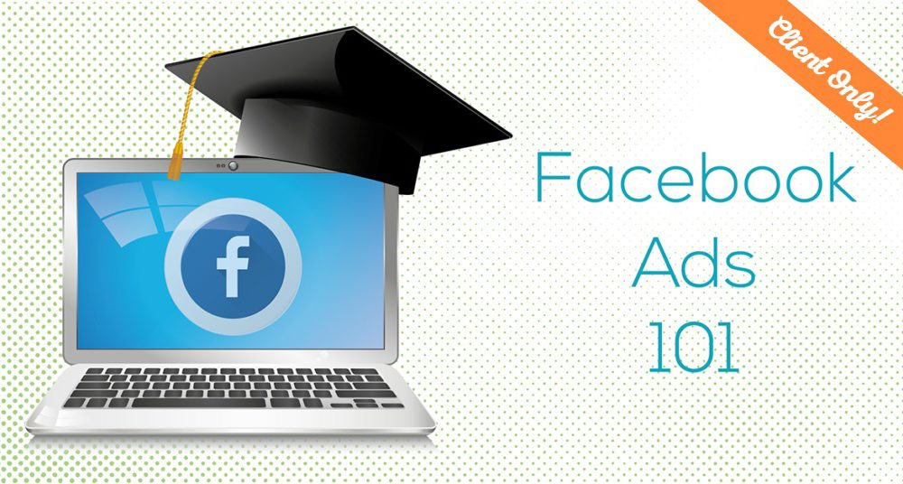 Facebook Ads 101 for Clients Only!