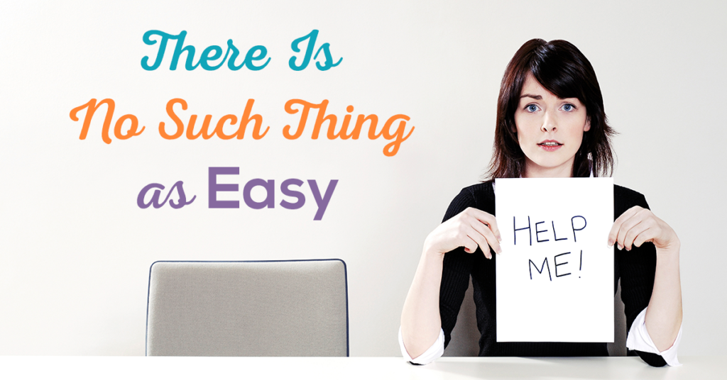 There Is No Such Thing as Easy