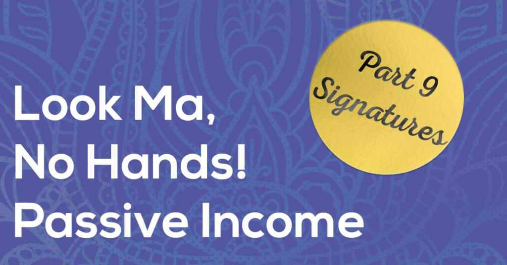Passive Income 9 - Signatures