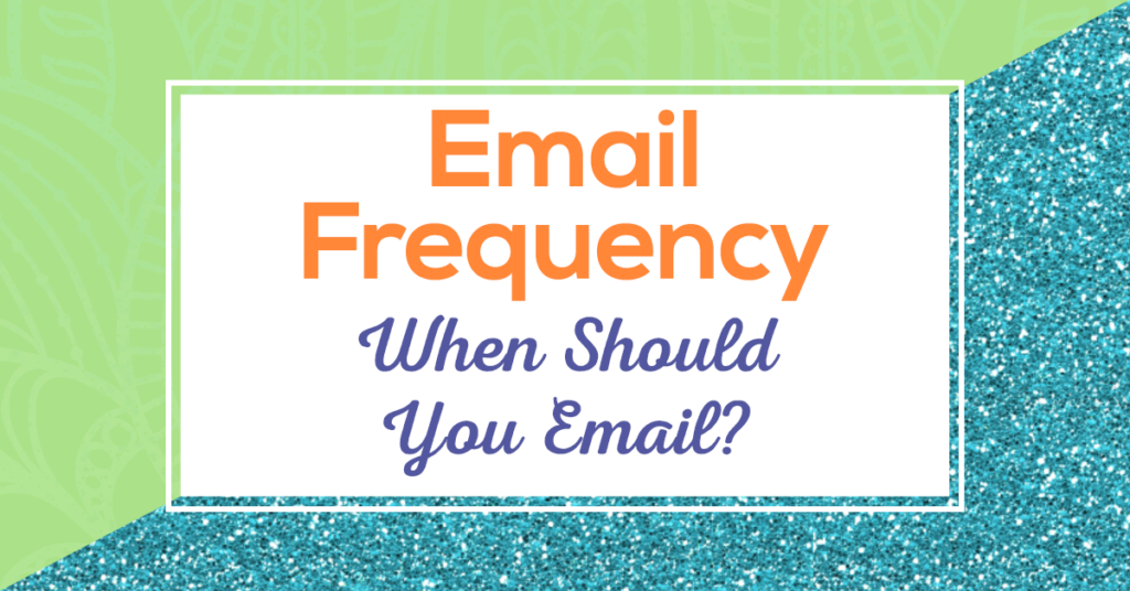 Email Frequency - When Should You Email?
