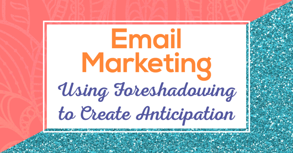 Email Marketing - Using Foreshadowing to Create Anticipation