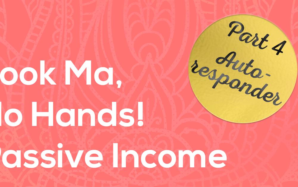 Passive Income 4 - Autoresponders