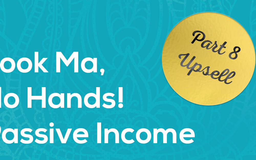 Passive Income 8 - Upsell