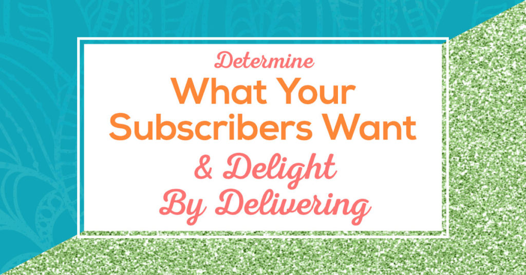 Determine What Your Subscribers Want And Delight By Delivering - Email Marketing Tips