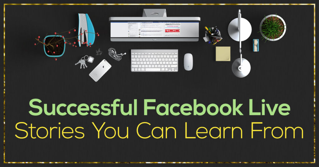 Successful Facebook Live Stories You Can Learn From