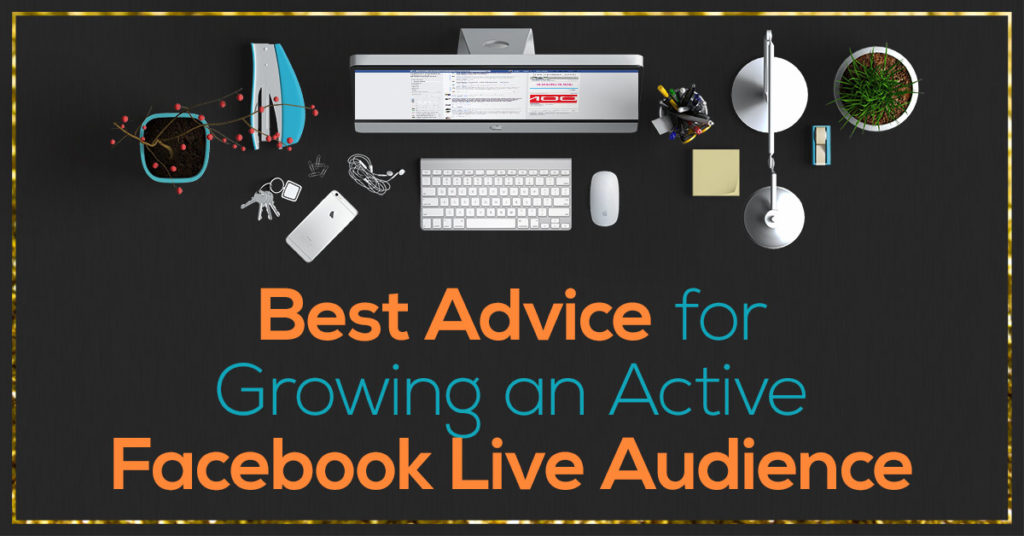 Best Advice for Growing an Active Facebook Live Audience